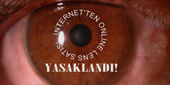 Türkiye'de İnternetten lens satışı yasaklandı!
